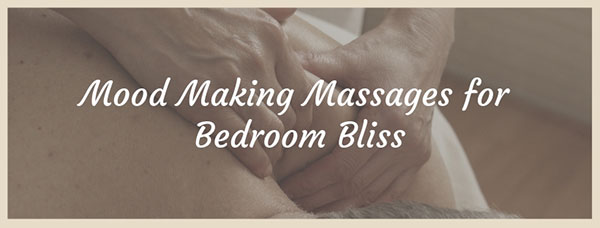Mood Making Massages for Bedroom Bliss