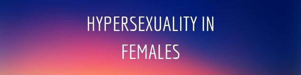 Hypersexuality in females