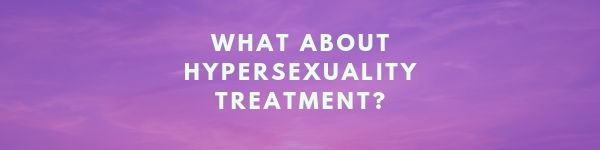 What about Hypersexuality treatment?