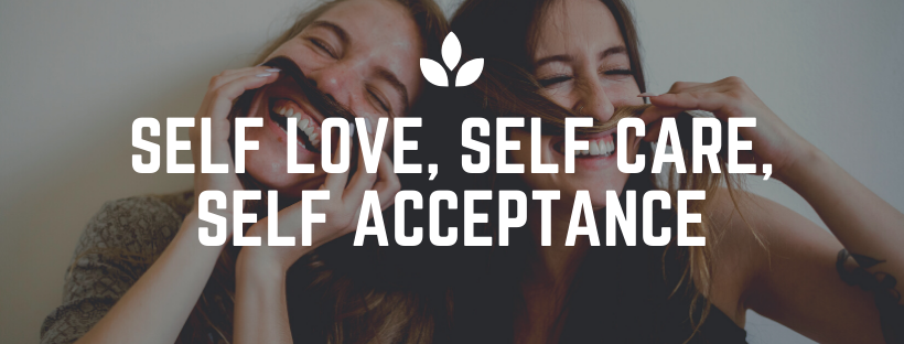Self Love, Self Care, Self Acceptance